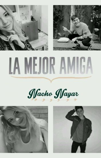 La Mejor Amiga. {Nacho Nayar.}