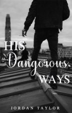 His Dangerous Ways (#Wattys2016) by ChicagoDreams