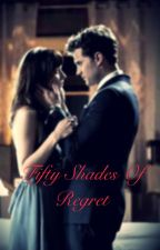 Fifty Shades of Regrets  by annalovesduwei1