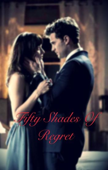 Fifty Shades of Regrets