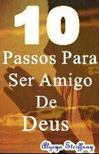 10 Passos Para Ser Amigo De Deus by Alycya_Sterffany