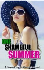 One SHAMEFUL Summer (Completed) by DukhangSosyal