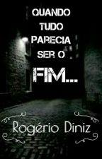 Quando Tudo Parecia Ser O Fim by RogerioDiniz7