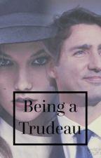 Being a Trudeau by macycumberbatch