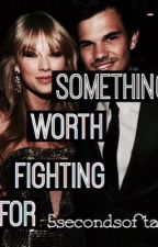 Something Worth Fighting For (Taylor Squared) by 5secondsoftay