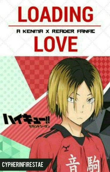 Loading Love ( Kozume Kenma x Reader - Haikyuu!! )