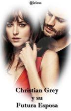 Christian Grey y su Futura Esposa by iriess
