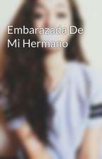 Embarazada De Mi Hermano by JakeMoreno2