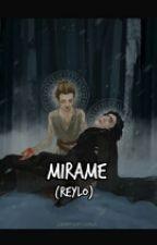Mirame (Reylo)(Fanfic) by AnakinVilca