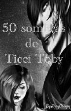 50 Sombras De Ticci Toby  by AnnyCreepy