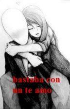 Bastaba con un te amo(slender & tu) by taisanahi