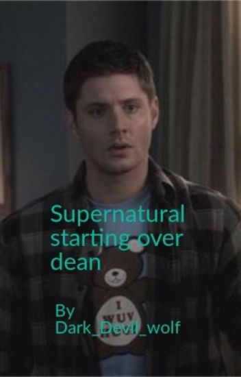 Supernatural Start Over Dean
