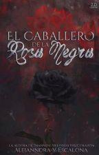 [En Edición] El Caballero de la Rosa Negra. © by vpernalette