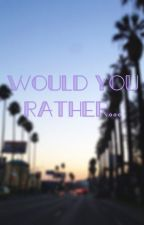 Would You Rather  by kait_432