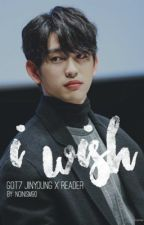'I Wish' [GOT7 Jinyoung x Reader FANFIC] (COMPLETED) by noinism90