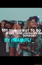 101 things NOT to do when your crushing on someone by miawrites_