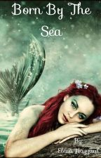 Born By The Sea by ElenaHazzardWriting