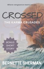 Crossed - The Karma Crusades (A Wattpad Featured Story) by bernewrites