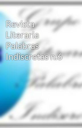 Revista Literaria Palabras Indiscretas n.6 by palabrasindiscretas6