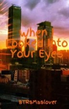 When I Looked Into Your Eyes by taracanto