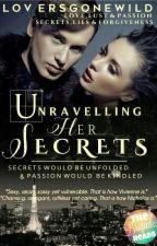 Unravelling Her SECRETS by Loversgonewild