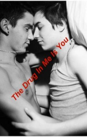 The Drug In Me Is You [BoyxBoy] by RoyalZBloodsss