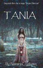 Tania (#2 Saga Brujas Blancas) by Naranja_Salvaje