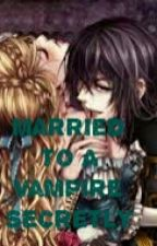 Married To A Vampire Secretly  by MissWriter10
