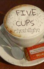 FIVE CUPS (Jariana) by buterabieberstories