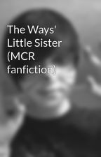 The Ways' Little Sister (MCR fanfiction) by cara_killjoy