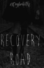 Recovery Road by xXCryforhellXx