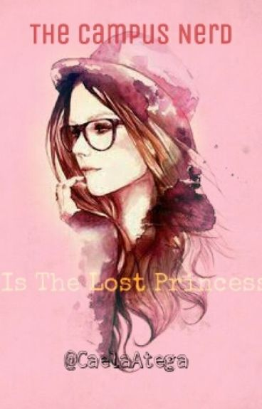 The Campus Nerd Is The Lost Princess (On Hold)
