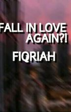 Fall In Love Again?! by fiqriahzz