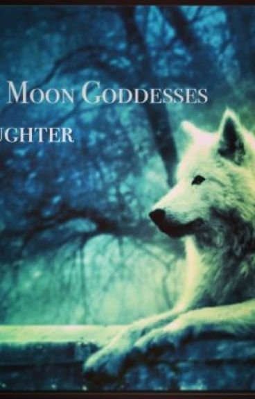 The Moon Goddesses Daughter (TMGD)