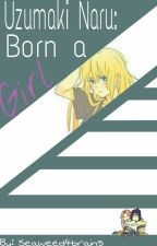Uzumaki Naru: Born A Girl by Seaweed4brains