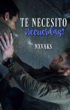 Te necesito ¿recuerdas?   Destiel oneshot by nxvaks