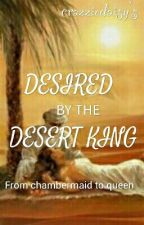 Desired By The Desert King  by crazziedaisy