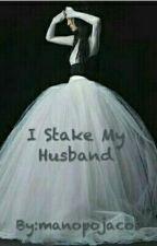 I Stake My Husband by maryamasarah32