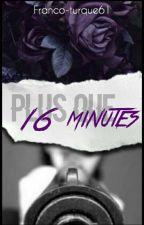 Plus Que 16 Minutes by Franco-turque61