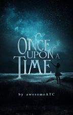 ONCE upon a TIME by awesomeATC