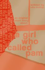 A Girl Who Called Pam by adhade