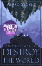 Another Way to Destroy The World by aulizas