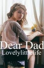 Dear Dad by lovelylittlelife
