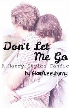 Don't Let Me Go -harry styles fanfic by glamfuzzybunny