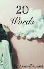 20 Words by AraniaExumai