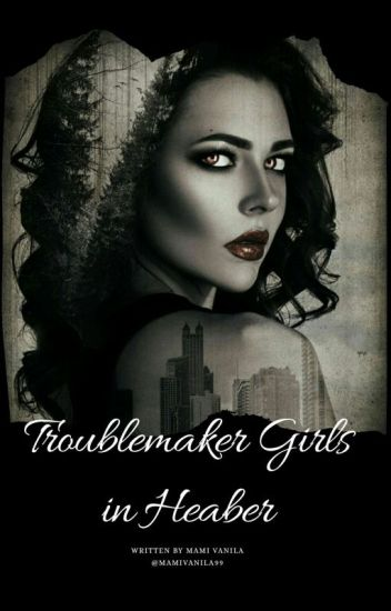 Trouble Maker Girl in Heaber