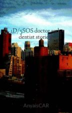 1D/5SOS doctor and dentist stories by AnyaisCAR