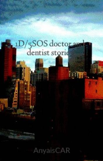 1D/5SOS doctor and dentist stories