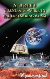 Islamic Guide- A Brief Illustrated Guide To Understand Islam #wattys 2016 by mmusfirah