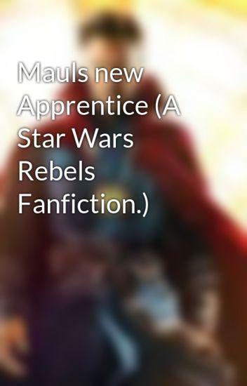 Mauls new Apprentice (A Star Wars Rebels Fanfiction.)
